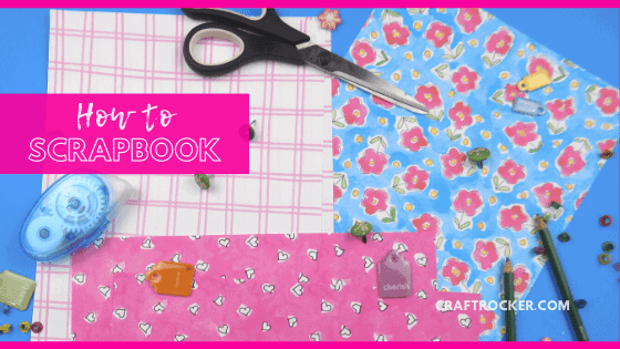 Scrapbook Supplies with text overlay - How To Scrapbook - Craft Rocker