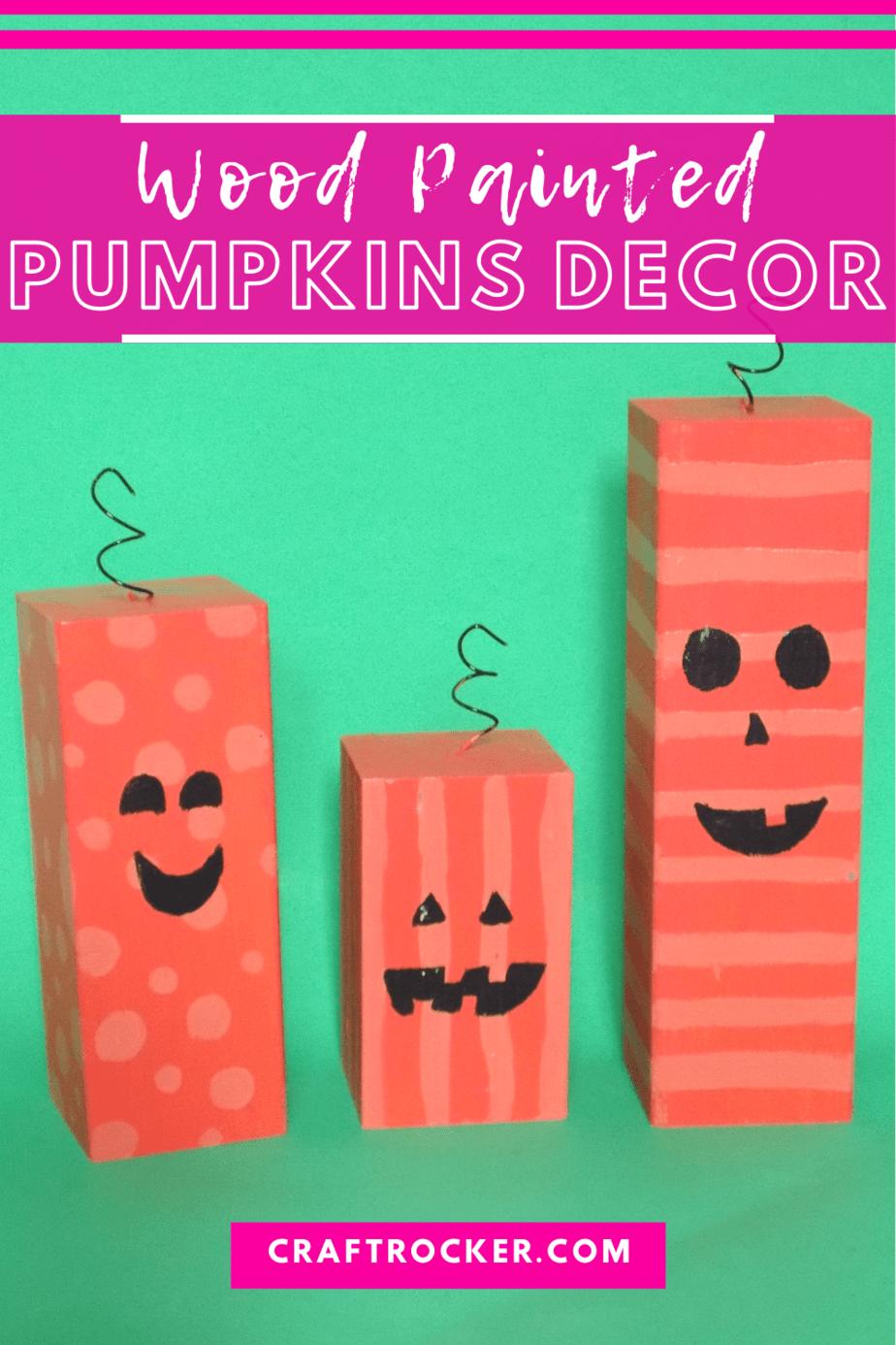 Wood Pumpkins on Green Background with text overlay - Wood Painted Pumpkins Decor - Craft Rocker