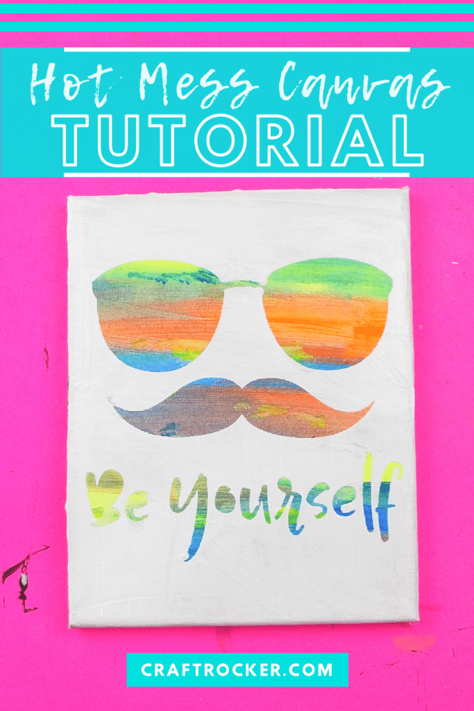 Be Yourself Wall Art with text overlay - Hot Mess Canvas Tutorial - Craft Rocker