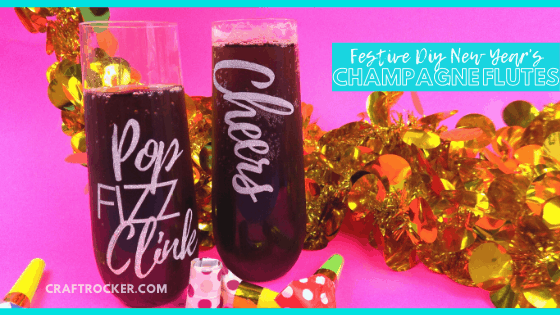 Close Up of Filled New Year's Glasses with text overlay - Festive DIY New Year's Champagne Flutes - Craft Rocker
