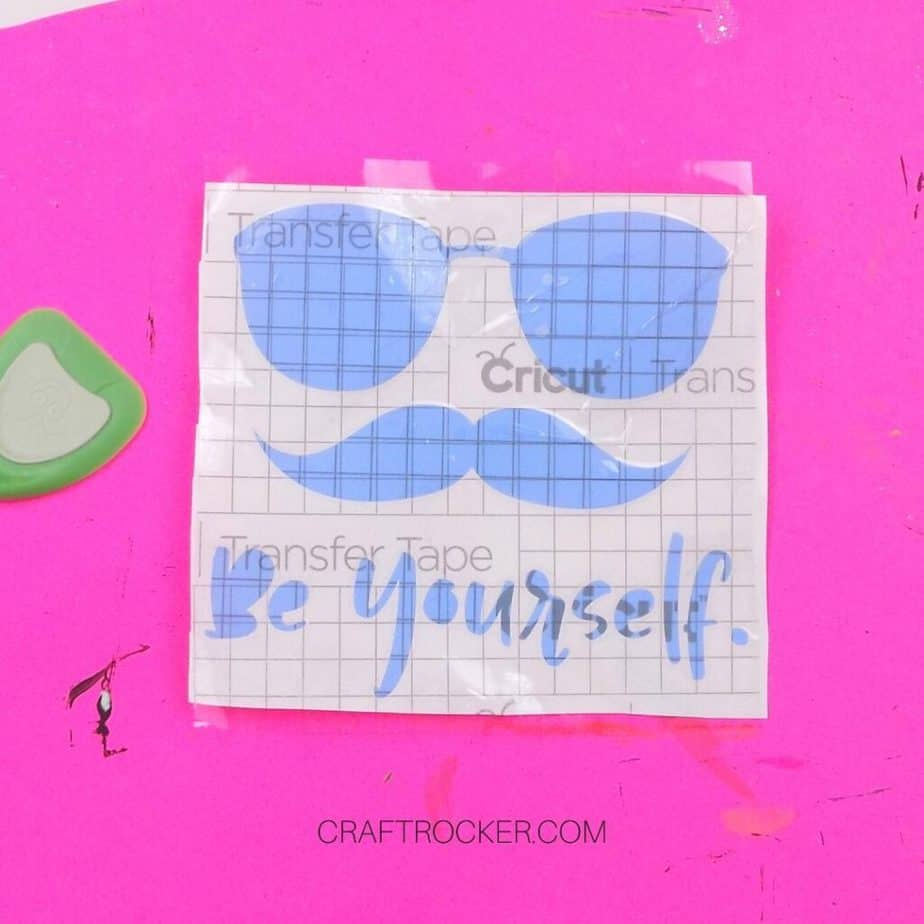 Transfer Tape on top of Be Yourself Vinyl Stencil - Craft Rocker