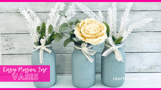 Mason Jar Floral Centerpiece with text overlay - Easy Mason Jar Vases - Craft Rocker