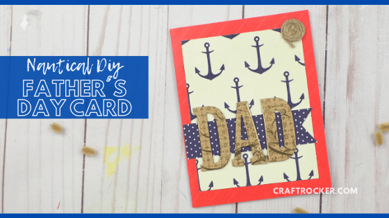 Close Up of Anchor Dad Card with text overlay - Nautical DIY Father's Day Card - Craft Rocker